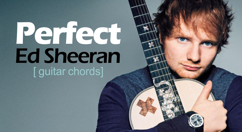 Perfect - Ed Sheeran [Guitar Chords] - newsfeed